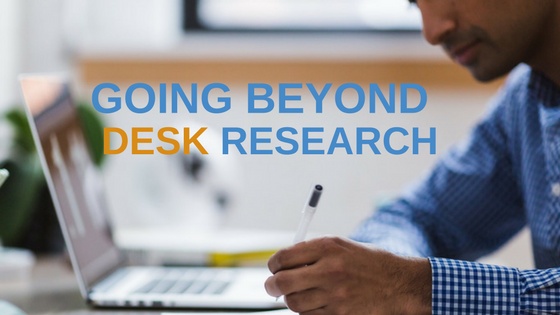 Getting Beyond Desk Research